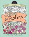 Color the Psalms: An Adult Coloring Book for Your Soul (Color the Bible)